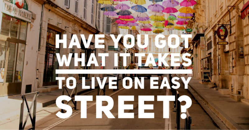 Have you got what it takes to live on easy street?